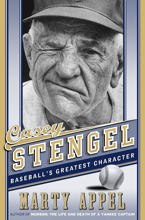 Casey Stengel: Baseball's Greatest Character by Marty Appel
