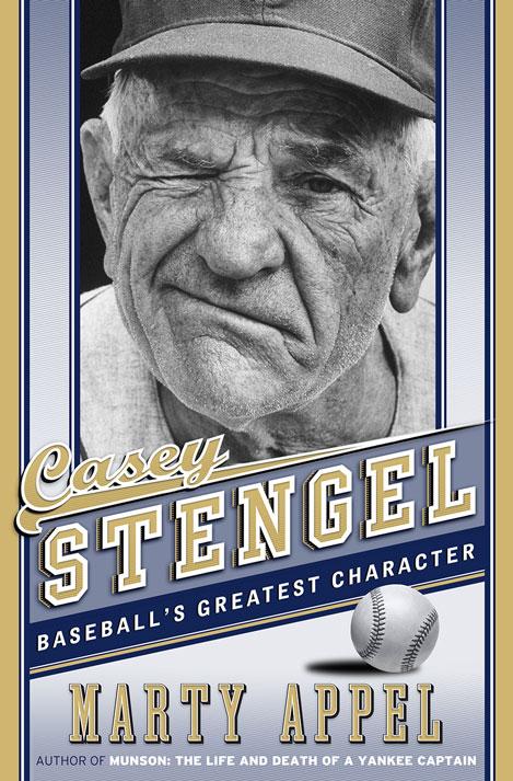 Casey Stengel: Baseball's Greatest Character by Marty Appel